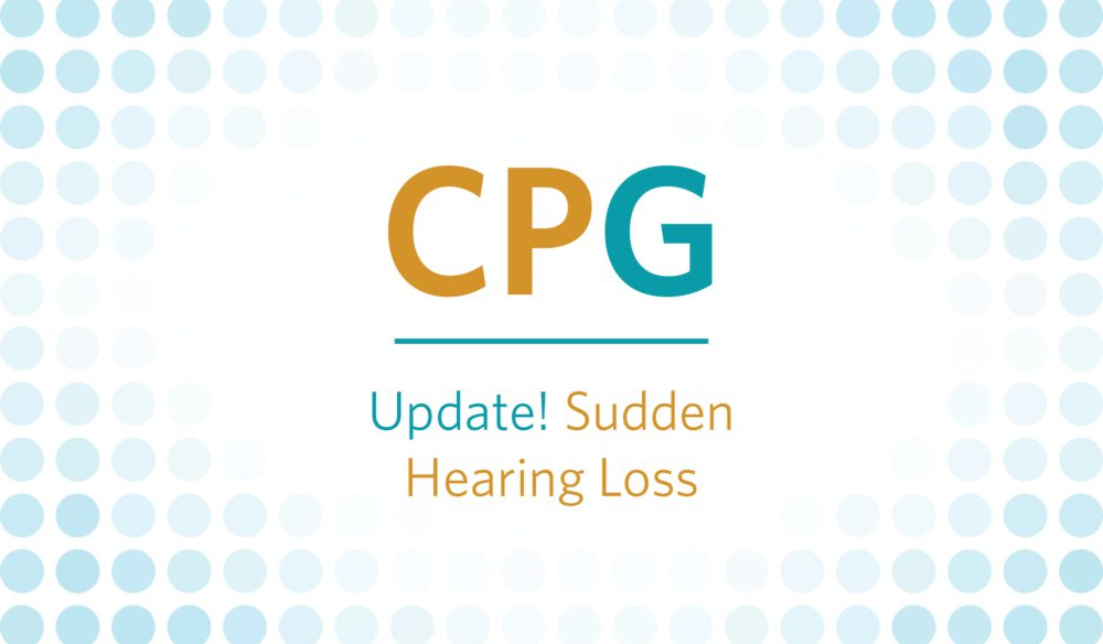 CPG: Update! Sudden Hearing Loss